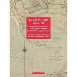Le Bas-Poitou vers 1700. Cartes, plans et mémoires de Claude Massé, ingénieur du roi.